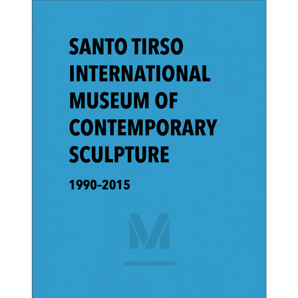 SANTO TIRSO INTERNATIONAL MUSEUM OF CONTEMPORARY SCULPTURE 1999-2015